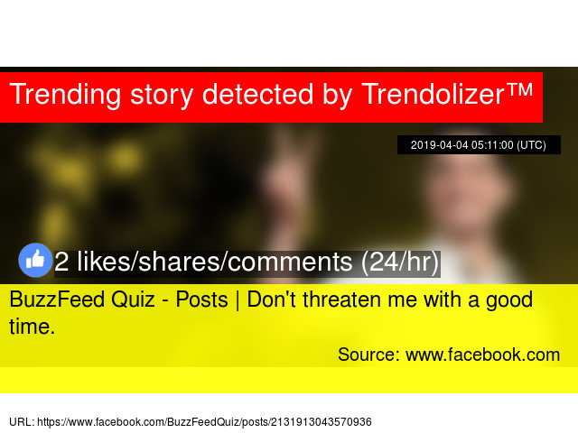 BuzzFeed Quiz - Posts | Don't threaten me with a good time