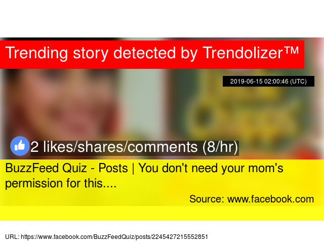 BuzzFeed Quiz - Posts   You don't need your mom's permission